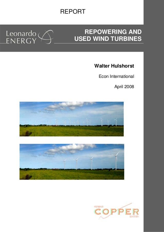 REPORT - Repowering and Used Wind Turbines Walter Hulshorst Econ International April 2008 www.leonardo-energy.org 1 / 27 R...