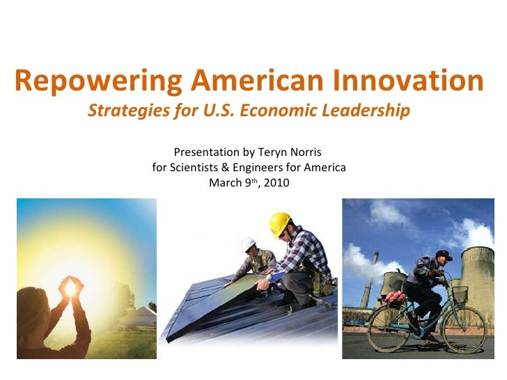 Repowering American Innovation Strategies for U.S. Economic Leadership Presentation by Teryn Norris  for Scientists & Engi...