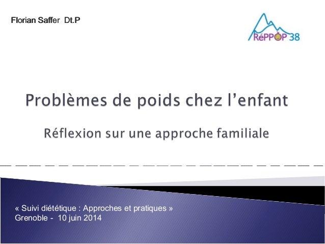 «Suividiététique:Approchesetpratiques» Grenoble-10juin2014 FlorianSafferDt.PFlorianSafferDt.P