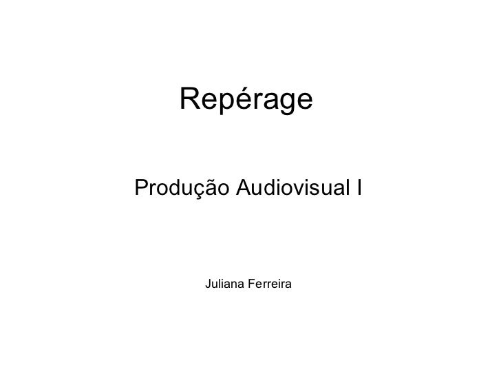 Repérage Produção Audiovisual I Juliana Ferreira