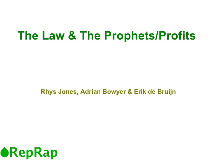 The Law & The Prophets/Profits Rhys Jones, Adrian Bowyer & Erik de Bruijn