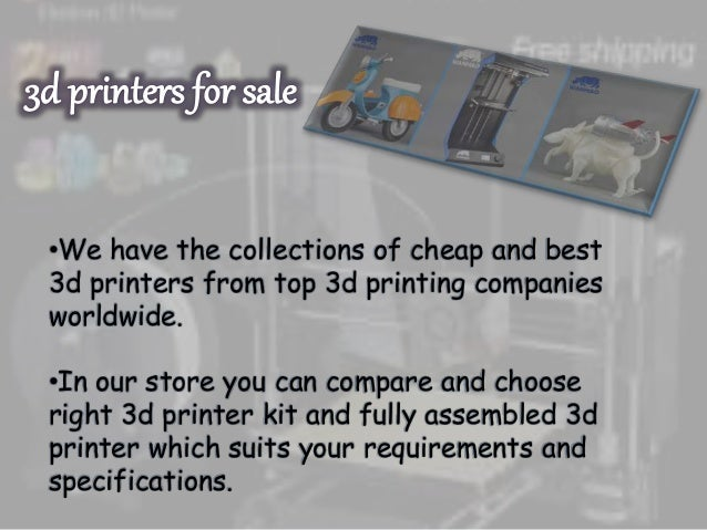 •We have the collections of cheap and best 3d printers from top 3d printing companies worldwide. •In our store you can com...
