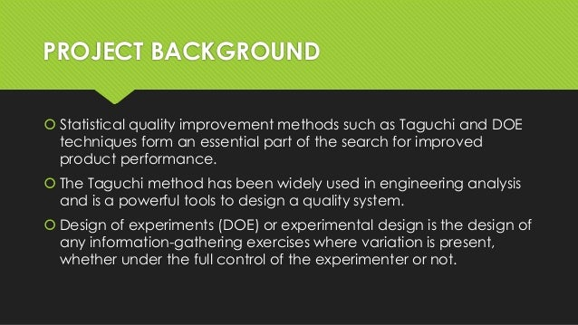 the taguchi methods for quality improvement Taguchi loss function is a statistical method developed by genichi taguchi, a japanese business statistician that shows how manufacture of each non-perfect part results in a loss for the company this concept is a landmark in describing quality and has helped spread the concept of continuous improvement, and finds relevance in lean.