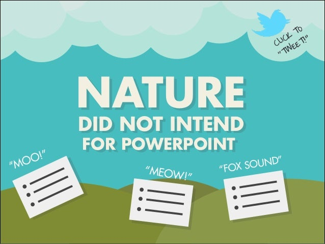 """! NATURE DID NOT INTEND """"MEOW!"""" """"FOX SOUND"""" """"MOO!"""" CLICK TO """"TWEET!"""" FOR POWERPOINT"""