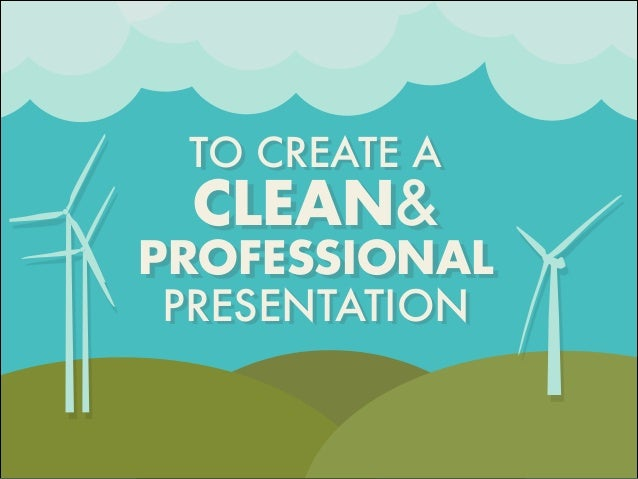 TO CREATE A CLEAN& PROFESSIONAL PRESENTATION