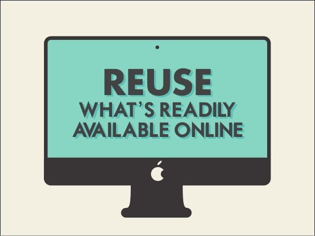 REUSE WHAT'S READILY AVAILABLE ONLINE