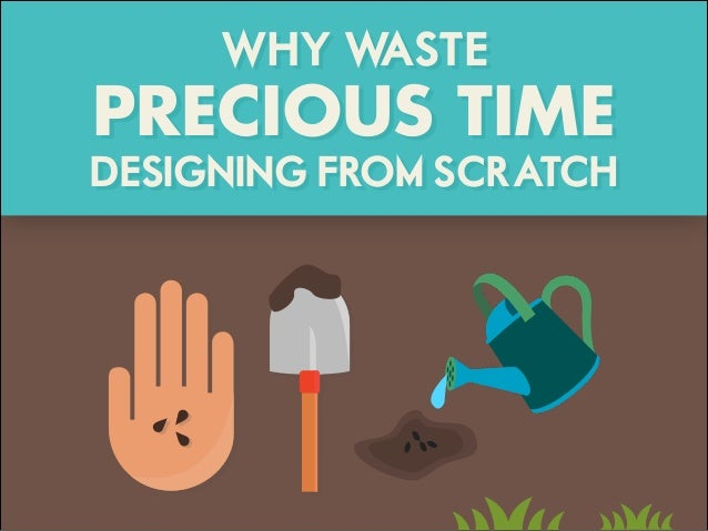 WHY WASTE PRECIOUS TIME DESIGNING FROM SCRATCH