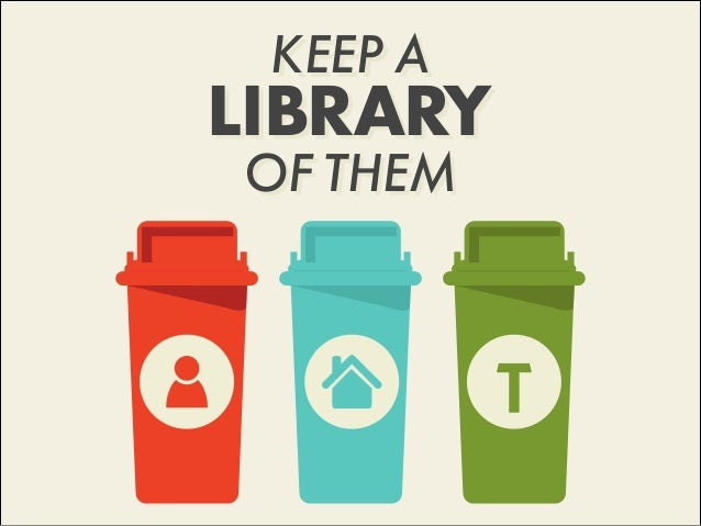 KEEP A LIBRARY OF THEM