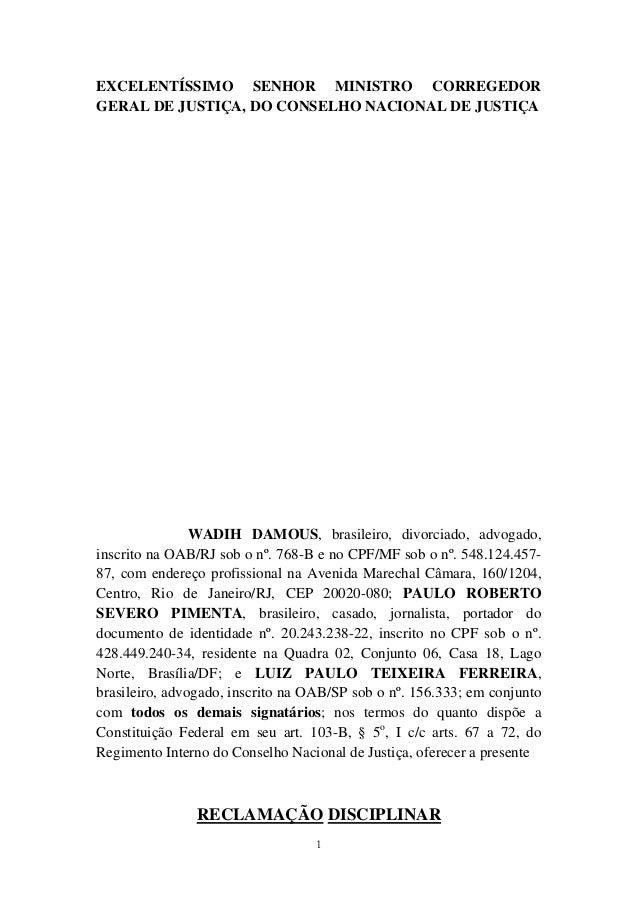 1 EXCELENTÍSSIMO SENHOR MINISTRO CORREGEDOR GERAL DE JUSTIÇA, DO CONSELHO NACIONAL DE JUSTIÇA WADIH DAMOUS, brasileiro, di...