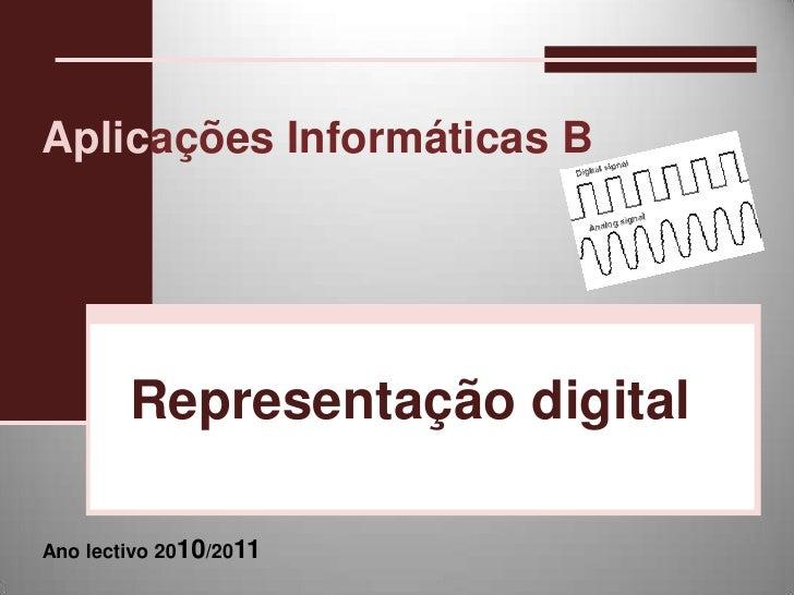 Aplicações Informáticas B <br />Representação digital<br />Ano lectivo 2010/2011<br />