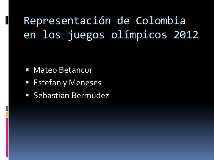 Representación de Colombiaen los juegos olímpicos 2012 Mateo Betancur Estefan y Meneses Sebastián Bermúdez