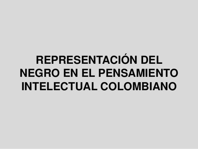 REPRESENTACIÓN DELNEGRO EN EL PENSAMIENTOINTELECTUAL COLOMBIANO