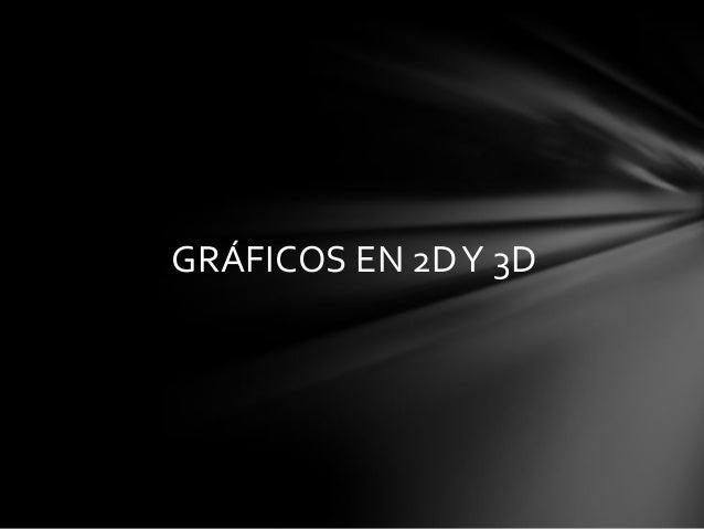 GRÁFICOS EN 2DY 3D