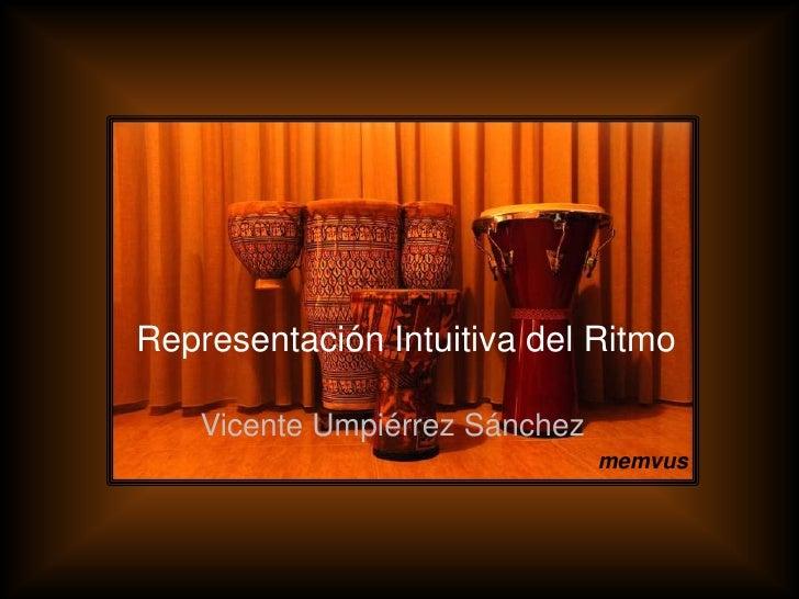 Representación Intuitiva del Ritmo      Vicente Umpiérrez Sánchez                                 memvus