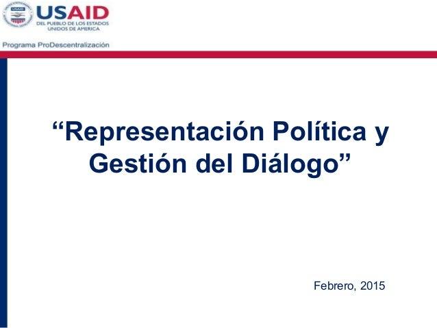 """""""Representación Política y Gestión del Diálogo"""" Febrero, 2015"""