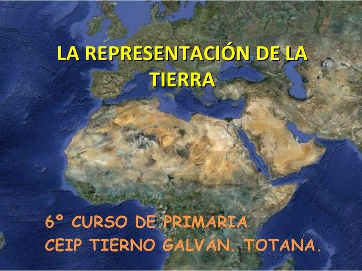 LA REPRESENTACIÓN DE LA TIERRA 6º CURSO DE PRIMARIA CEIP TIERNO GALVÁN. TOTANA.