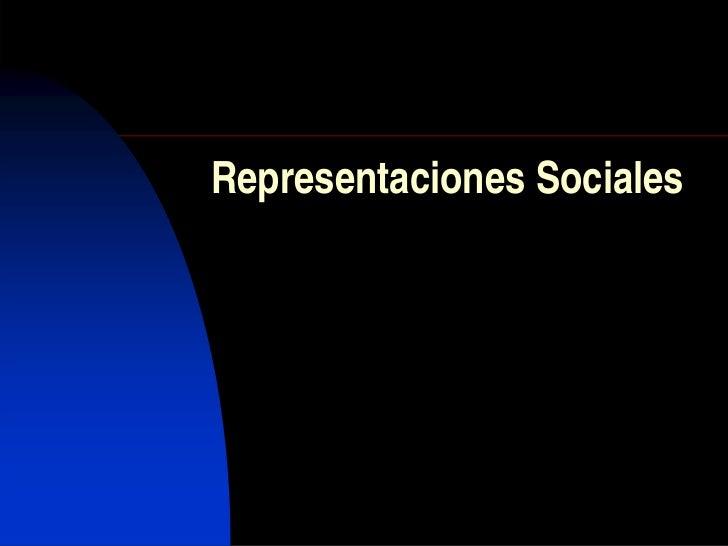 Representaciones Sociales        ¿Por qué estudiamos esto?        ¿Son siempre quot;nuestrasquot; nuestras                ...