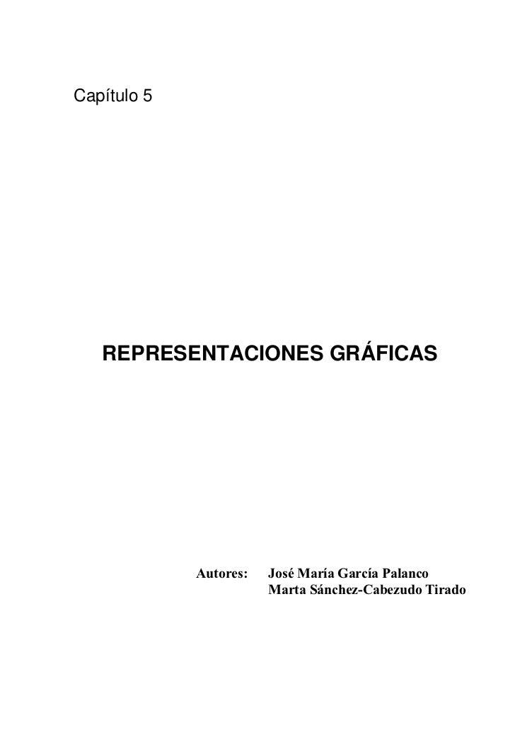 Capítulo 5   REPRESENTACIONES GRÁFICAS             Autores:   José María García Palanco                        Marta Sánch...