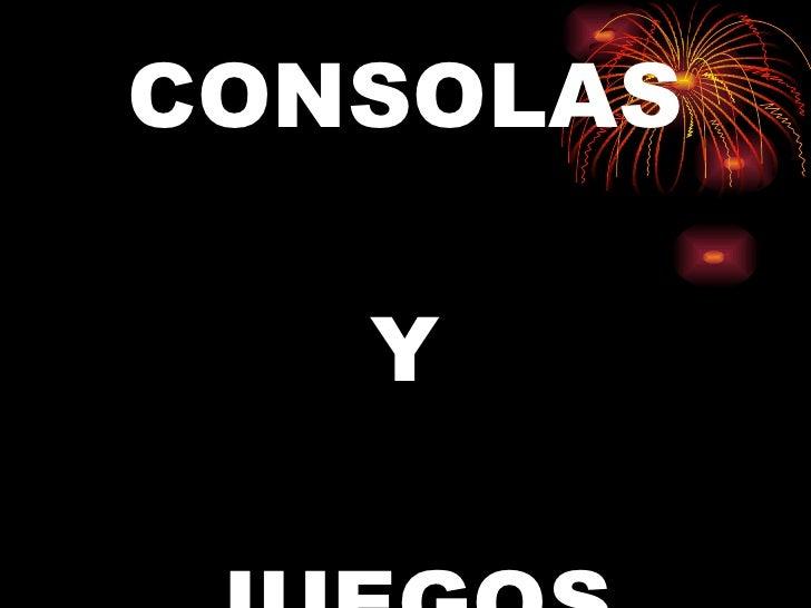 CONSOLAS    Y  JUEGOS
