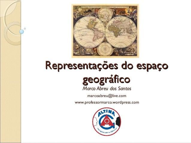 Representações do espaçoRepresentações do espaço geográficogeográfico Marco Abreu dos Santos marcoabreu@live.com www.profe...
