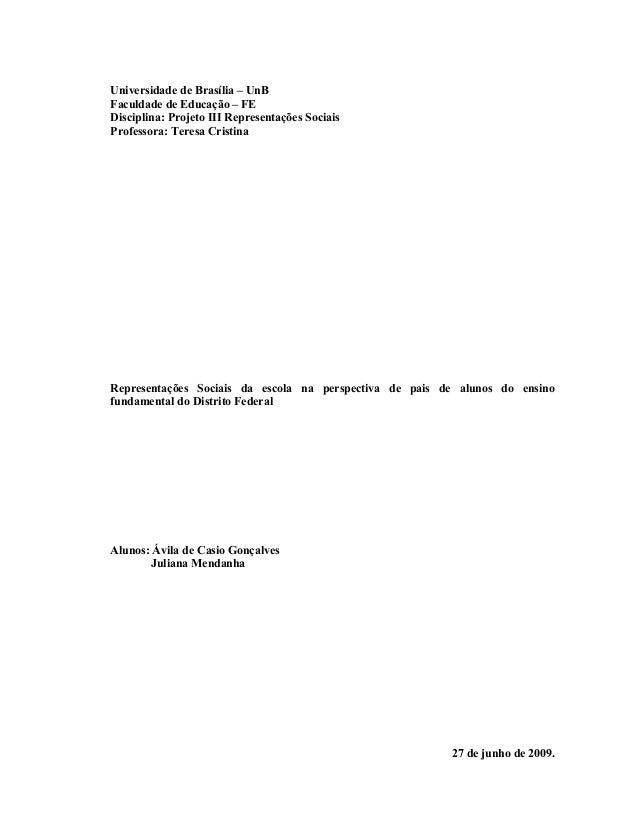 Universidade de Brasília – UnB Faculdade de Educação – FE Disciplina: Projeto III Representações Sociais Professora: Teres...