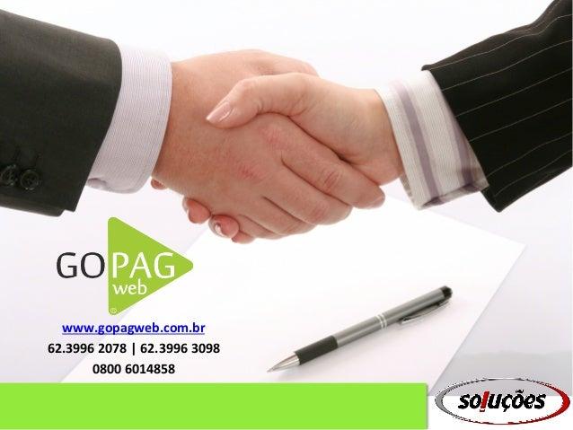 www.gopagweb.com.br   62.3996  2078  |  62.3996  3098   0800  6014858