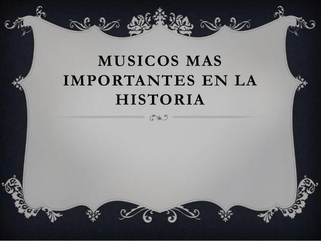 MUSICOS MAS IMPORTANTES EN LA HISTORIA