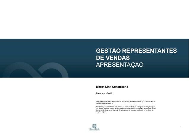 1 GESTÃO REPRESENTANTES DE VENDAS APRESENTAÇÃO Direct Link Consultoria Fevereiro/2016 Este material foi desenvolvida para ...
