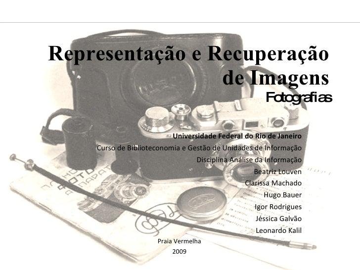 Representação e Recuperação de Imagens Fotografias Universidade Federal do Rio de Janeiro Curso de Biblioteconomia e Gestã...