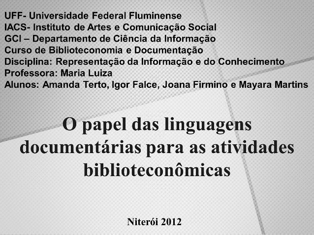  Objetivos• Apresentar as linguagens documentárias  utilizadas no processo de representação da  informação e suas funções...