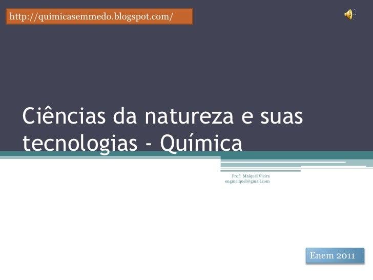Ciências da natureza e suas tecnologias - Química<br />Prof.  Maiquel Vieira  engmaiquel@gmail.com<br />http://quimicasemm...