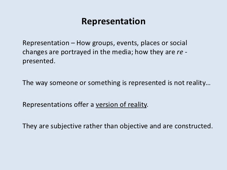 RepresentationRepresentation – How groups, events, places or socialchanges are portrayed in the media; how they are re -pr...