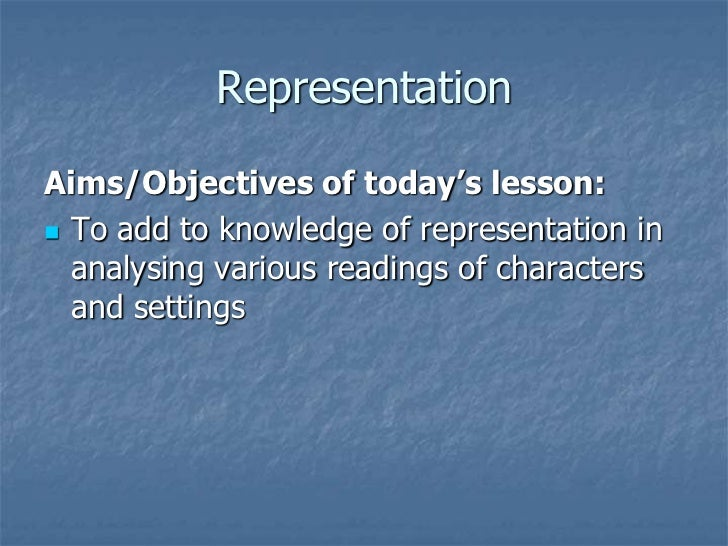 RepresentationAims/Objectives of today's lesson: To add to knowledge of representation in  analysing various readings of ...