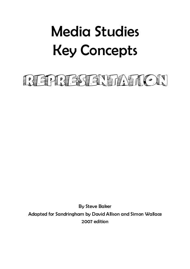 Media Studies         Key ConceptsREPRESENTATION                      By Steve BakerAdapted for Sandringham by David Allis...