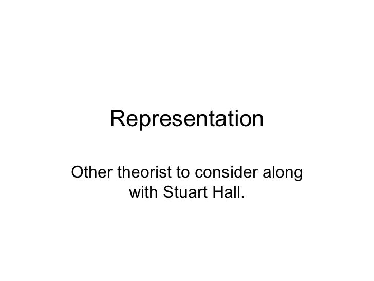 Representation Other theorist to consider along with Stuart Hall.