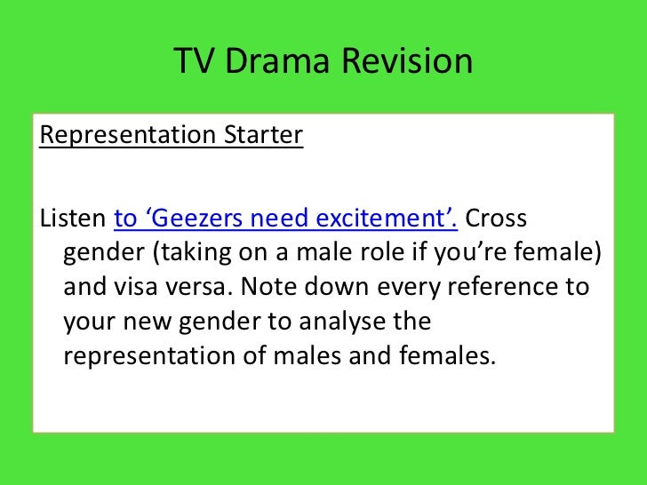 TV Drama RevisionRepresentation StarterListen to 'Geezers need excitement'. Cross   gender (taking on a male role if you'r...