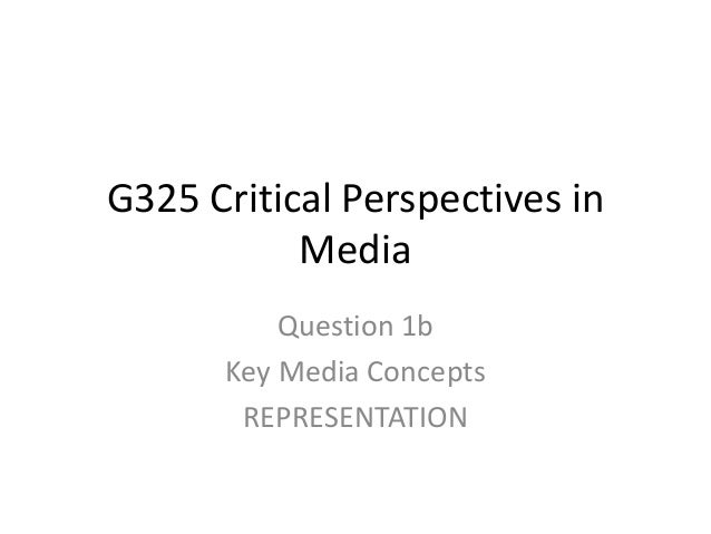 G325 Critical Perspectives in Media Question 1b Key Media Concepts REPRESENTATION