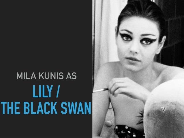 LILY   THE BLACK SWAN MILA KUNIS AS. Representation of Black Swan
