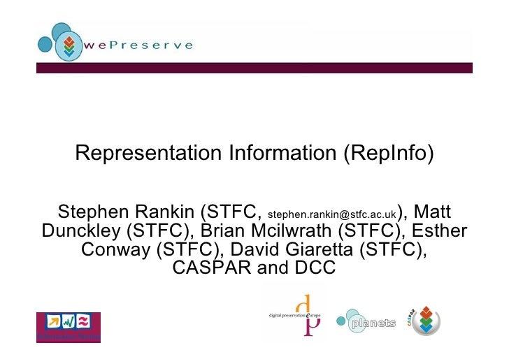 Representation Information (RepInfo)   Stephen Rankin (STFC, stephen.rankin@stfc.ac.uk), Matt Dunckley (STFC), Brian Mcilw...