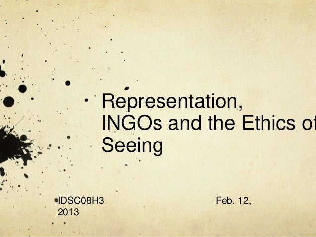 Representation,       INGOs and the Ethics of       SeeingIDSC08H3           Feb. 12,2013