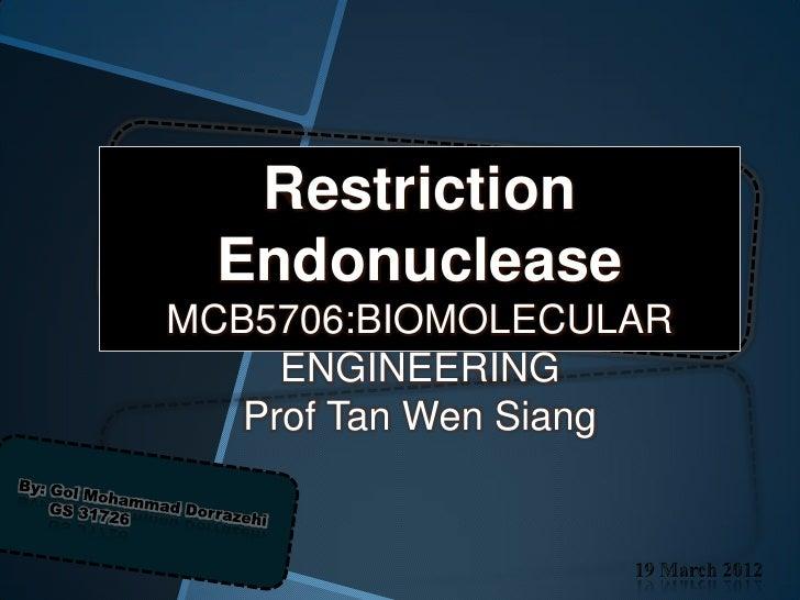Restriction  EndonucleaseMCB5706:BIOMOLECULAR     ENGINEERING   Prof Tan Wen Siang