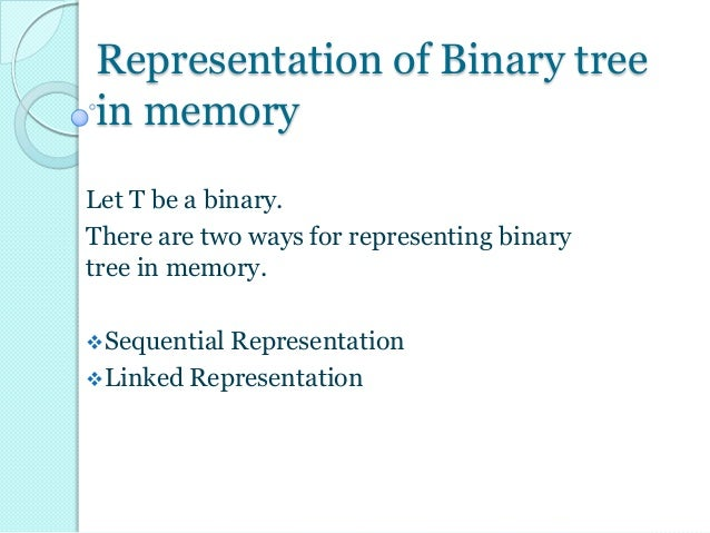 Representation of Binary treein memoryLet T be a binary.There are two ways for representing binarytree in memory.Sequenti...