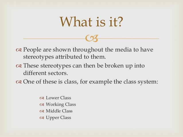 What is it?   People are shown throughout the media to have stereotypes attributed to them.  These stereotypes can then...