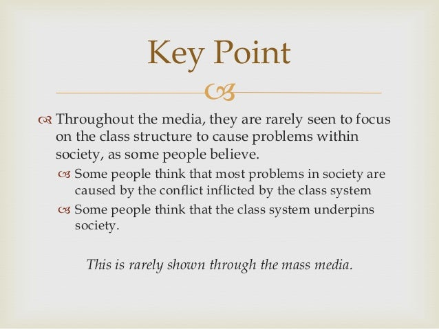 Key Point   Throughout the media, they are rarely seen to focus on the class structure to cause problems within society,...