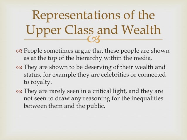 Representations of the Upper Class and Wealth     People sometimes argue that these people are shown as at the top of th...
