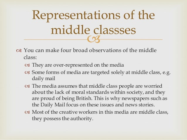Representations of the middle classses     You can make four broad observations of the middle class:  They are over-rep...