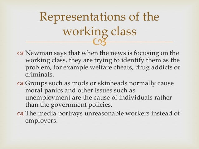 Representations of the working class     Newman says that when the news is focusing on the working class, they are tryin...
