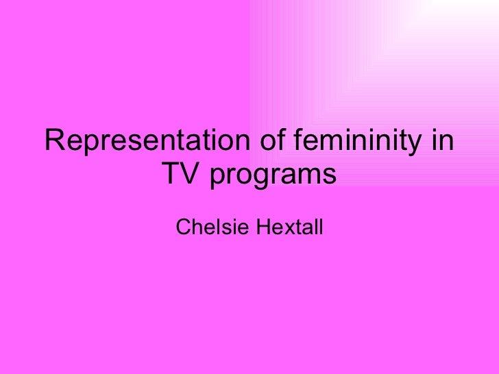 Representation of femininity in TV programs Chelsie Hextall