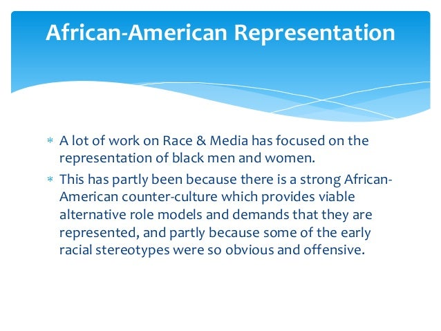the media portrays african american males The media constantly bombards us with negative images of african american males and females, and this is what encourages racial stereotypes unfortunately, people tend to believe what they see on tv they believe that what they see on tv is the truth about the world and everybody in it.