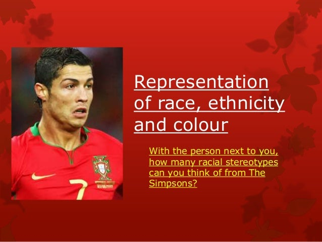 Representationof race, ethnicityand colour With the person next to you, how many racial stereotypes can you think of from ...